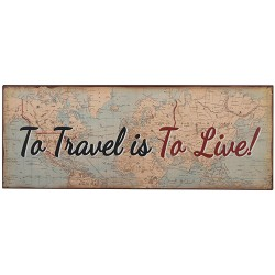 "Schild ""To Travel is to Live"""