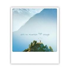 "Pickmotion Karte ""Ain't no mountain high enough"""