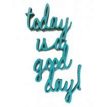 "3D Schrift ""Today is a good day"""